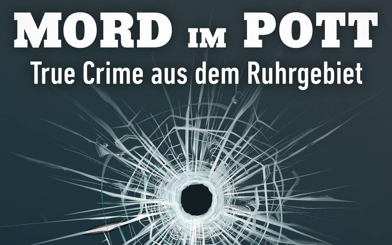 Mord im Pott - Der True Crime Podcast aus dem Ruhrgebiet